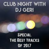 Club Night With DJ Geri 533 Special The Best Tracks Of 2017