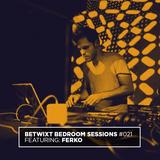 Ferko - BETWIXT Bedroom Sessions #021