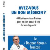 Avez-vous un bon médecin ? Un livre du Dr Philippe Humbert.