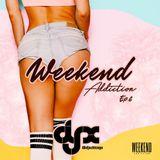 DJ-X Weeend Addiction Mix Ep.6