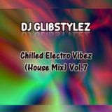 DJ GlibStylez - Chilled Electro Vibez Vol.7 (House Mix)