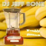 DJ JEFF BONE - Freshly Mixed Banana