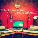 A Bloke Walks Into A Radio Station    3rd February