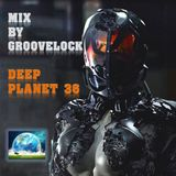 Deep Planet 36 ][ Mix by Groovelock