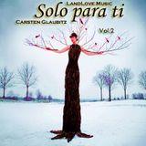 *** Solo para ti - Vol.2 *** by Carsten Glaubitz @ LandLove Music