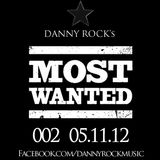 """DJ Danny Rock's """"MOST WANTED"""" 002 05.11.12"""