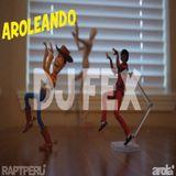 AROLEANDO - DJ FEX [RAPT PERU]