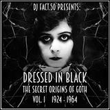 Dressed In Black: The Secret Origins of Goth. Vol. 1: 1924 - 1964