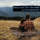 Resurrect The Vibe 009 w/Proudmonk3Y