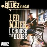 Audiofilia BLUEZinada! #002 - Leo Maier: I Choose the Blues (2017)