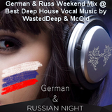 German & Russ Weekend Mix @ Best Deep House Vocal Music by WastedDeep & McOld