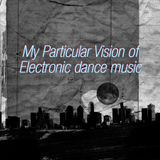 My Particular vision of electronic dance music 3