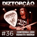 Diztorção #36 Conversa com  Renato Osório