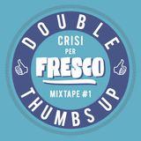 crisi per Fresco - DOUBLE THUMBS UP mixtape #1