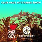 Ibiza Global Radio | Club Haus 80's Radio Show | 2015 # 11