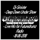 Dj-Sinister - Deep Down Under Show - Live Mix for Futuredrumz Radio-18-06-2018
