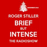 Roger Stiller - Brief But Intense - RadioShow December 2016