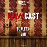 The RAWCast Mai 2013 - Dualtrx, SRN
