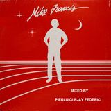 """MIKE FRANCIS"" : THE MIX SESSION... MIXED BY PIERLUIGI PJAY FEDERICI"