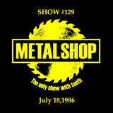METALSHOP ~ Show #129 Broadcast Week July 18 - 24 1986