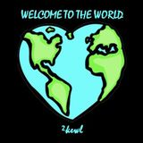 WELCOME TO THE WORLD [mixed by ²kewl]