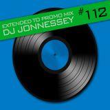 DJ JONNESSEY - EXTENDED TO PROMO SET MIX 112
