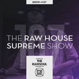The RAW HOUSE SUPREME Show - #187 Hosted by The Rawsoul