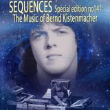 Sequences Special Edition No141: The Music Of Bernd Kistenmacher.