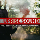 Uprise Sound vol. 005 by Ziggy Ray (UNDERGROUND MIX)