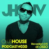 JhonV presents ClubHouse Podcast #030 - Recorded LIVE at Osso