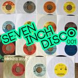 SEVEN INCH DISCO : 001