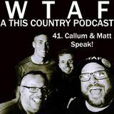 41. Callum and Matt Speak (AD's on This Country)