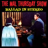 The Mal Thursday Show #165: Ballad in Stereo (Deluxe Edition)