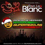 Dj Ron Le Blanc - House Session (Especial de Megamixes - Navidad SuperMezclas 2017)