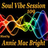 Soul Vibe Session 109 Mixed by Annie Mac Bright