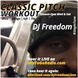 """DJ Freedom's """"Classic Pitch Workout"""" (Part 1 on MixToGoRadio.com) 3.17.18"""