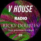 V HOUSE Radio 029   Ricky Doubles