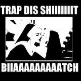 TRAP DIS SHIT # 1 (TRAP/TWERK/MOOMBAH/GANGSTA/RAP)