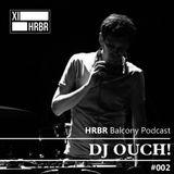 HRBR Balcony Podcast #002 with DJ Ouch!
