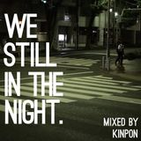 WE STILL IN THE NIGHT.