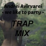 Andrei Avîrvarei - We like to party ( Trap mix )
