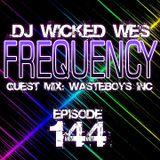 Dj Wicked Wes - Frequency 144 Guest mix Wasteboys Inc