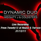 Dynamic Duo Live Recording From Twenty12 @ House & Terrace 31/12/11