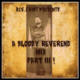 A Bloody Reverend Mix, Part 3 !