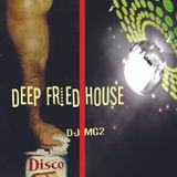 DEEP FRIED HOUSE - DJ MC2 (Throwback Disco VS. Classic House DJ Set)