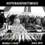 Krausey  #HYPEBASSPARTYMUSIC Mix - April 2015 [RUBBADUBDUB]