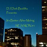 DJ Dark Buddha Presents:  It's Better After Midnight  - SESSION #1
