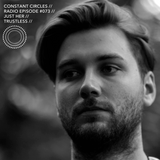 R A D I O // Constant Circles Radio 073 with Just Her & Trustless