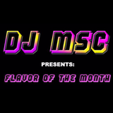 DJ MSC- Flavor of the Month May 2016