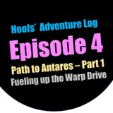 Hoofs' Adventure Log - Episode 04 - Path to Antares - Part 1 - Fueling Up the Warp Drive